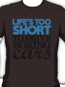Life's too short to drive boring cars (2) T-Shirt