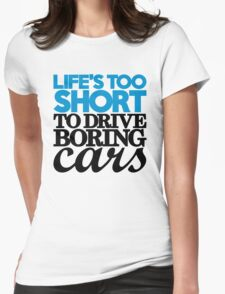 Life's too short to drive boring cars (2) Womens Fitted T-Shirt