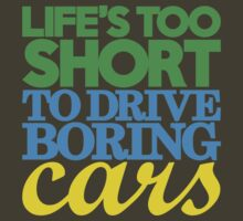 Life's too short to drive boring cars (3) T-Shirt