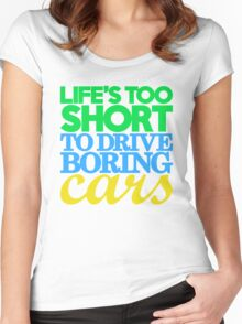 Life's too short to drive boring cars (3) Women's Fitted Scoop T-Shirt