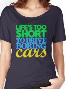Life's too short to drive boring cars (3) Women's Relaxed Fit T-Shirt