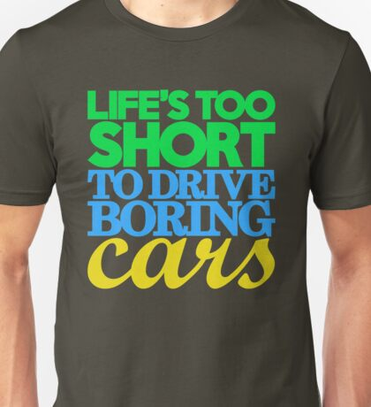 Life's too short to drive boring cars (3) Unisex T-Shirt