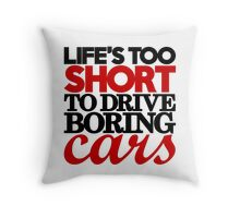Life's too short to drive boring cars (4) Throw Pillow