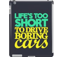 Life's too short to drive boring cars (5) iPad Case/Skin