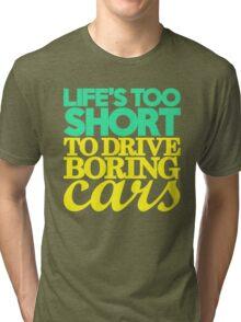 Life's too short to drive boring cars (5) Tri-blend T-Shirt