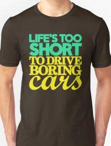 Life's too short to drive boring cars (5) T-Shirt