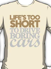 Life's too short to drive boring cars (6) T-Shirt