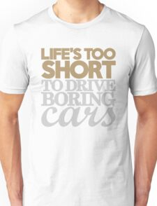 Life's too short to drive boring cars (6) Unisex T-Shirt