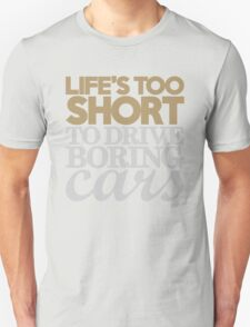 Life's too short to drive boring cars (6) T-Shirt