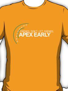 Friends don't let friends APEX EARLY (1) T-Shirt