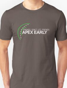 Friends don't let friends APEX EARLY (1) Unisex T-Shirt
