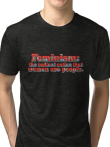 Feminism: the radical notion that women are people Tri-blend T-Shirt