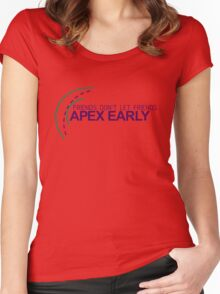 Friends don't let friends APEX EARLY (6) Women's Fitted Scoop T-Shirt