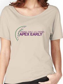 Friends don't let friends APEX EARLY (6) Women's Relaxed Fit T-Shirt