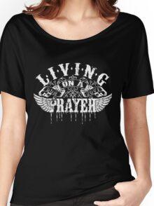 Living On A Prayer Women's Relaxed Fit T-Shirt