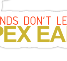 Friends don't let friends APEX EARLY (7) Sticker