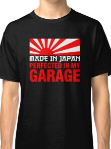Made In Japan PERFECTED IN MY GARAGE (1) Classic T-Shirt