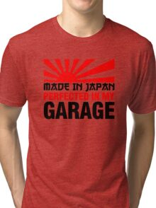 Made In Japan PERFECTED IN MY GARAGE (3) Tri-blend T-Shirt
