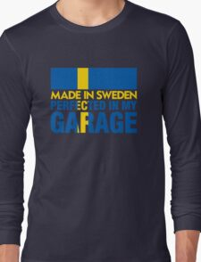 Made In Sweden PERFECTED IN MY GARAGE Long Sleeve T-Shirt
