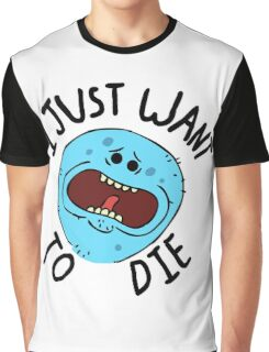 Mr Meeseeks; I Just Want to Die Graphic T-Shirt