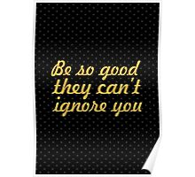 """Be so good... """"Steve Martin"""" Inspirational Quote Poster"""