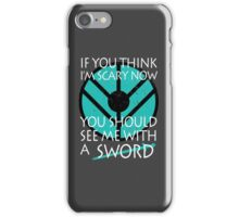 If you think I'm scary now, you should see me with a SWORD iPhone Case/Skin