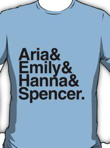 Aria & Emily & Hanna & Spencer. - black text T-Shirt