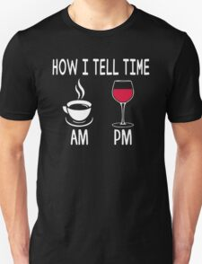 How I Tell Time Coffee And Wine Shirt Unisex T-Shirt