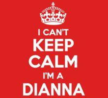 I can't keep calm, Im a DIANNA by icant