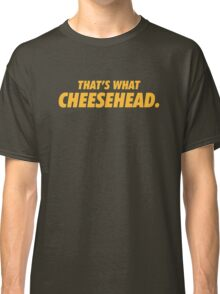Packers That's What Cheesehead. Classic T-Shirt