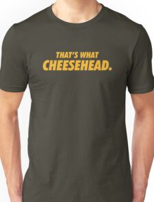 Packers That's What Cheesehead. Unisex T-Shirt