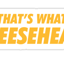 Packers That's What Cheesehead. Sticker