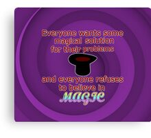 Everyone Wants A Magical Solution Canvas Print