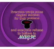 Everyone Wants A Magical Solution Photographic Print