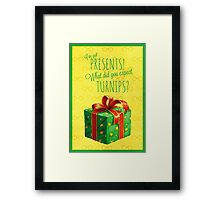 What did you expect, turnips? Framed Print