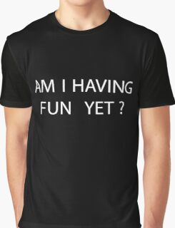 Am I Having Fun Yet Funny Party Text T-Shirt Design Graphic T-Shirt
