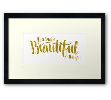 You Make Beautiful Things Framed Print