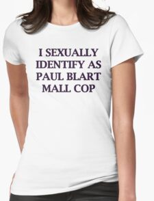 I SEXUALLY IDENTIFY AS PAUL BLART MALL COP Womens Fitted T-Shirt