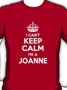 I can't keep calm, Im a JOANNE T-Shirt