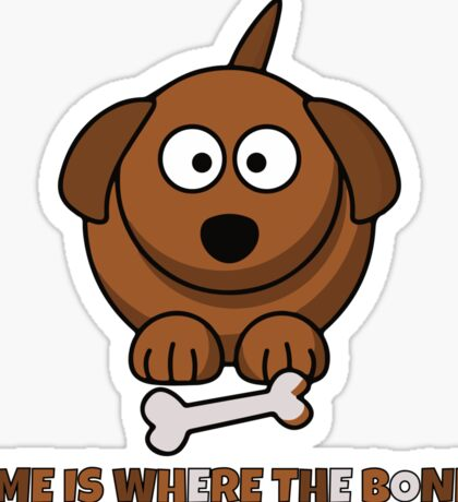 Home Is Where The Bone Is Funny Cute Dog Lovers Design Sticker