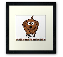 Home Is Where The Bone Is Funny Cute Dog Lovers Design Framed Print