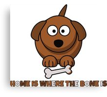 Home Is Where The Bone Is Funny Cute Dog Lovers Design Canvas Print