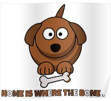 Home Is Where The Bone Is Funny Cute Dog Lovers Design Poster