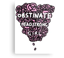 Obstinate Headstrong Girl Metal Print
