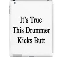 It's True This Drummer Kicks Butt  iPad Case/Skin