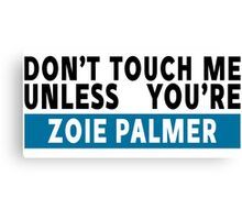 Don't touch me - Zoie Palmer Canvas Print