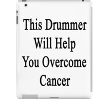 This Drummer Will Help You Overcome Cancer  iPad Case/Skin