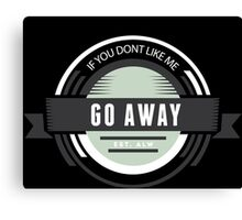 If you dont like me go away funny introvert t-shirts and gifts design Canvas Print