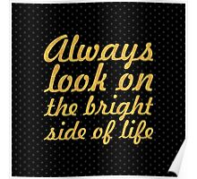 Always look on the bright side of life... Life Inspirational Quote (Square) Poster