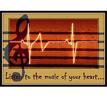 Listen to the music of your heart... Photographic Print